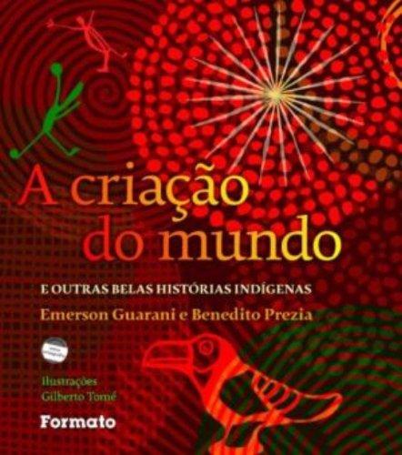 A criação do mundo e outras belas histórias indígenas