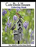 Cute Birds Houses Coloring Book An Adults Coloring Book: An Adult Cute Bird Houses Coloring Book with Magical Fantasy Coloring Book unique illustration… (Cute Bird Houses Coloring Book)