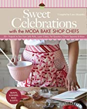 Sweet Celebrations with Moda Bakeshop Chefs: 35 Projects to Sew from Jelly Rolls, Layer Cakes, Fat Quarters, Charm Squares...