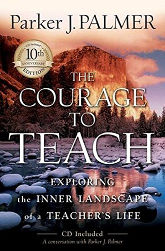 The Courage to Teach: Exploring the Inner Landscape of a...