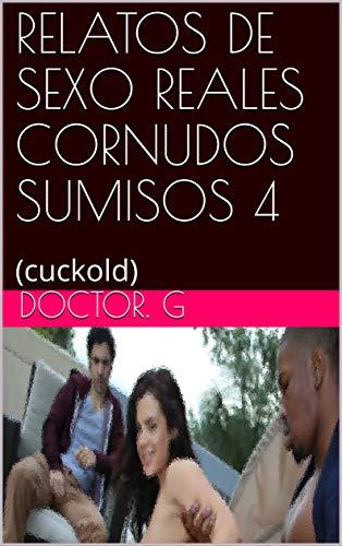 RELATOS DE SEXO REALES CORNUDOS SUMISOS 4: (cuckold) (010 nº 10)