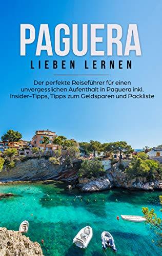 Paguera lieben lernen: Der perfekte Reiseführer für einen unvergesslichen Aufenthalt in Paguera inkl. Insider-Tipps, Tipps zum Geldsparen und Packliste (German Edition)