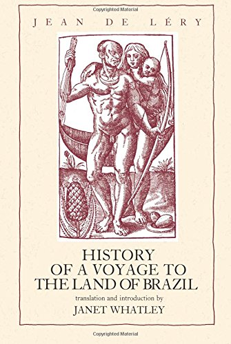 History of a Voyage to the Land of Brazil (Volume 6) (Latin American Literature and Culture)