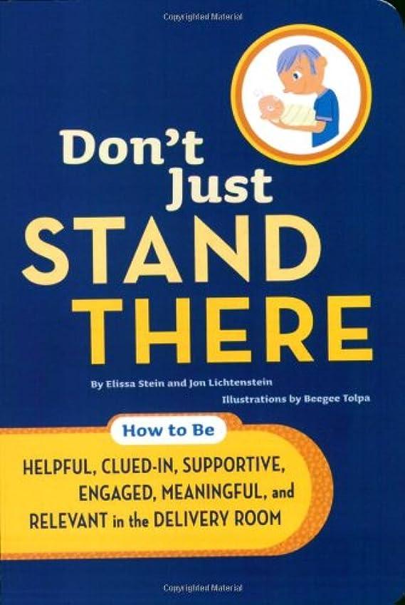 事厳しい墓地Don't Just Stand There: How to Be Helpful, Clued-In, Supportive, Engaged & Relevant in the Delivery Room