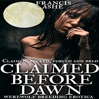Claimed Before Dawn     Werewolf Breeding Erotica (Claimed, Forced, F--ked and Bred by the Wolves)              By:                                                                                                                                 Francis Ashe                               Narrated by:                                                                                                                                 Liz Levine                      Length: 1 hr and 46 mins     42 ratings     Overall 2.8