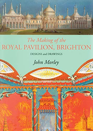 Making of the Royal Pavilion, Brighton: Designs and Drawings