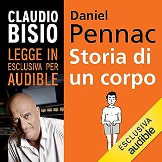 Storia di un corpo                   Di:                                                                                                                                 Daniel Pennac                               Letto da:                                                                                                                                 Claudio Bisio                      Durata:  11 ore e 34 min     370 recensioni     Totali 4,5