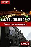 Viaje al Dublín de U2 - Turismo fácil y por tu cuenta: Guía práctica para organizar tu itinerario
