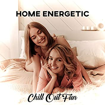 Home Energetic Chill Out Fun