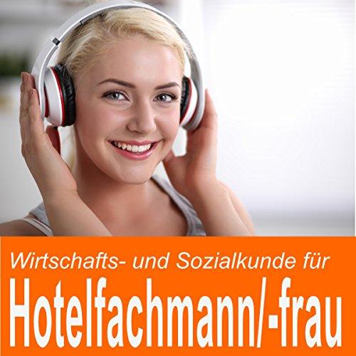 Wirtschafts- und Sozialkunde für Hotelfachmann / Hotelfachfrau                   Autor:                                                                                                                                 Ben Reichgruen                               Sprecher:                                                                                                                                 Daniel Wandelt                      Spieldauer: 49 Min.     Noch nicht bewertet     Gesamt 0,0