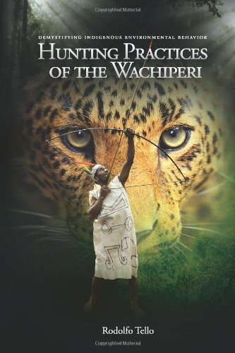 Book: Hunting Practices of the Wachiperi - Demystifying Indigenous Environmental Behavior by Rodolfo Tello