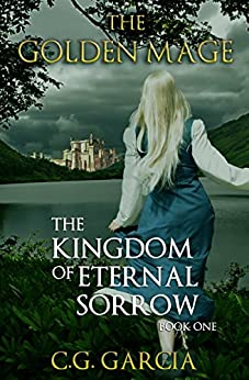 [C.G. Garcia]のThe Kingdom of Eternal Sorrow (The Golden Mage Book 1) (English Edition)