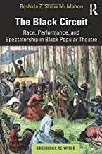 The Black Circuit: Race, Performance, and Spectatorship in Black Popular Theatre (Sociology Re-Wired)