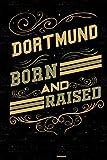 Dortmund Born and Raised Notizbuch: Dortmund Stadt Journal DIN A5 liniert 120 Seiten Geschenk (German Edition)