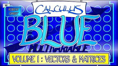 Calculus BLUE Multivariable Volume 1: Vectors & Matrices (English Edition)