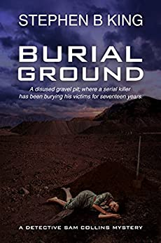 [Stephen B King]のBurial Ground (Detective Sam Collins Mystery Book 3) (English Edition)