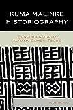 Kuma Malinke Historiography: Sundiata Keita to Almamy Samori Toure