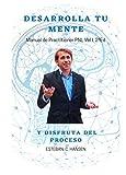 DESARROLLA TU MENTE Y DISFRUTA DEL PROCESO: PRACTITIONER DE PNL Vol I