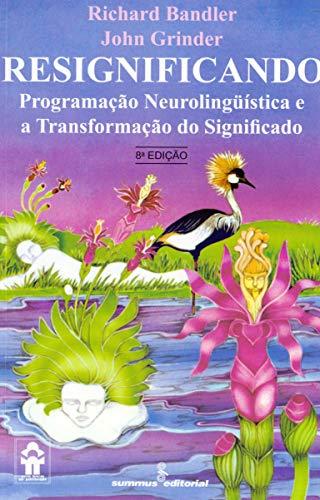 Resignificando: programação neurolingüística e a transformação do significado