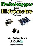 Desenvolvendo um Datalogger  para um Hidrômetro Com Arduino (Portuguese Edition)