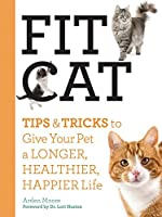 Fit Cat: Tips & Tricks to Give Your Pet a Longer, Healthier, Happier Life