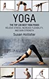 Yoga: The Top 100 Best Yoga Poses: Relieve Stress, Increase Flexibility, and Gain Strength (Yoga Postures...
