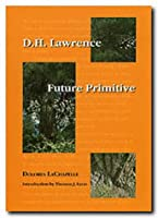 D.H. Lawrence: Future Primitive (Philosophy and the Environment Series)