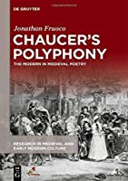 Chaucer's Polyphony: The Modern in Medieval Poetry (Research in Medieval and Early Modern Culture)