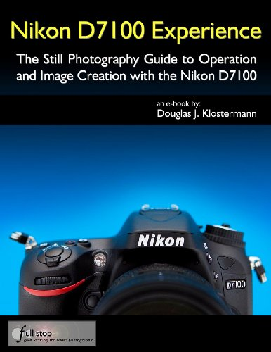 Nikon D7100 Experience - The Still Photography Guide to Operation and Image Creation with the Nikon D7100 (English Edition)