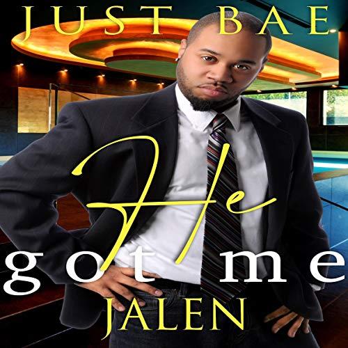 He Got Me: Jalen Audiobook By Just Bae cover art