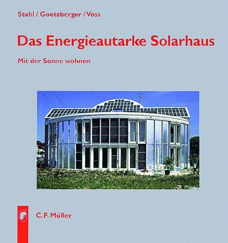 Das energieautarke Solarhaus: Mit der Sonne wohnen
