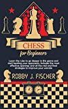 Chess for Beginners: Learn the Rules to Go Deeper in This Game and Start Beating Your Opponents. Includes the Most Effective Openings and All the Mid and Final Strategies to Improve Your Winrate