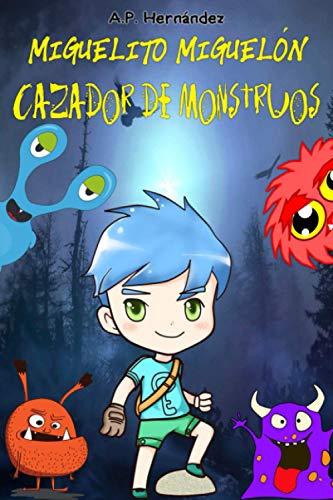 Miguelito Miguelón, Cazador de Monstruos: Novela Infantil /