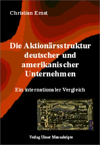 Die Aktionärsstruktur deutscher und amerikanischer Unternehmen. Ein internationaler Vergleich.