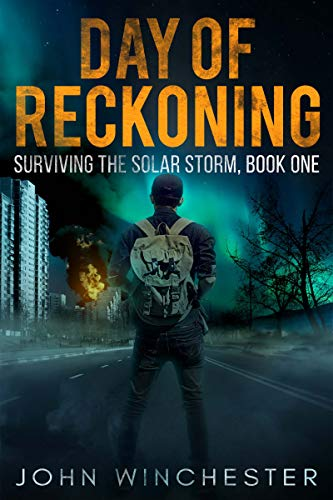 Day of Reckoning: Surviving the Solar Storm, Book One by [John Winchester]