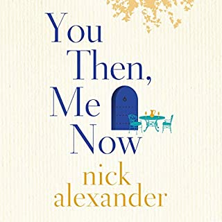 You Then, Me Now                   By:                                                                                                                                 Nick Alexander                               Narrated by:                                                                                                                                 Esther Wane,                                                                                        Rachael Beresford                      Length: 9 hrs and 37 mins     Not rated yet     Overall 0.0