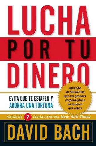 Lucha por tu dinero: Evita que te estafen y ahorra una fortuna (Spanish Edition)