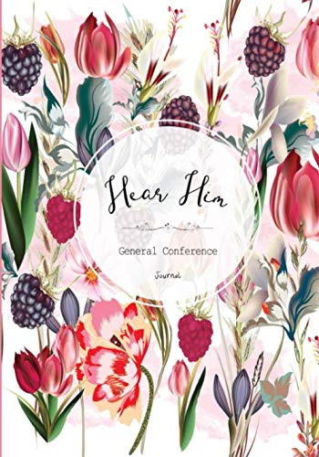 Hear Him General Conference Journal: 7x10' 110 Pages Study companion notebook for the Church of Jesus Christ of Latter-day Saints General Conferences ... Women and Girls (Hear Him Study Journals)