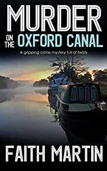 MURDER ON THE OXFORD CANAL a gripping crime mystery full of twists (DI Hillary Greene Book 1) by [FAITH MARTIN]
