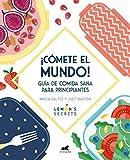¡Cómete el mundo!: Guía de comida sana para principiantes (Libro práctico)