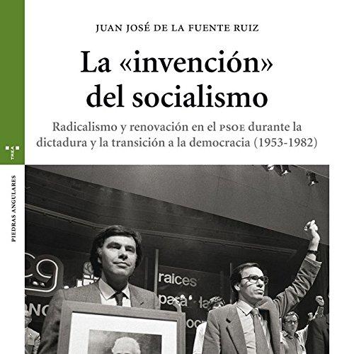 """La """"invención"""" del socialismo. Radicalismo y renovación en el PSOE durante la dictadura y la transición a la democracia (1956-1982): Radicalismo y ... (1953-1982) (Estudios Históricos La Olmeda)"""