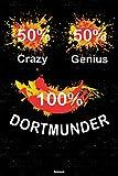 50% Crazy 50% Genius 100% Dortmunder Notizbuch: Dortmund Stadt Journal DIN A5 liniert 120 Seiten Geschenk (German Edition)