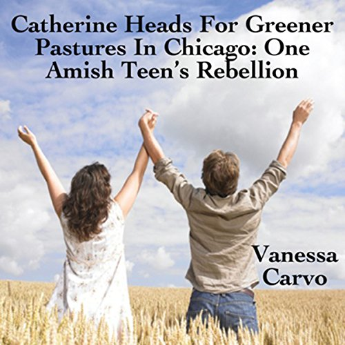 Catherine Heads For Greener Pastures In Chicago: One Amish Teen's Rebellion audiobook cover art