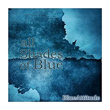 All Shades of Blue