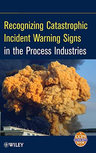 Recognizing Catastrophic Incident Warning Signs in the Process Industries