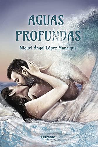 Aguas profundas de Miguel Ángel López Manrique