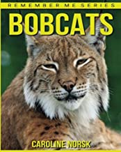 Bobcats: Amazing Photos & Fun Facts Book About Bobcats For Kids (Remember Me Series)