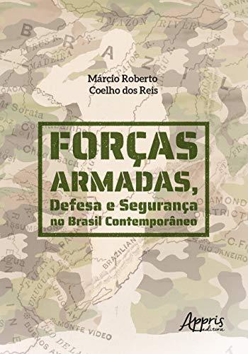 Forças Armadas, Defesa E Segurança No Brasil Contemporâneo