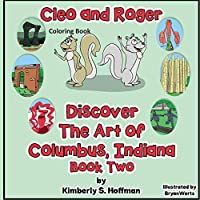 Cleo and Roger Discover the Art of Columbus, Indiana Coloring Book: Coloring Book