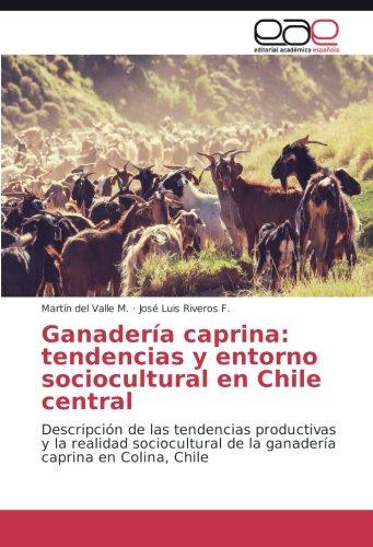 Ganadería caprina: tendencias y entorno sociocultural en Chile central: Descripción de las tendencias productivas y la realidad sociocultural de la ganadería caprina en Colina, Chile